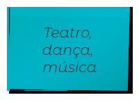 Teatro, música, dança